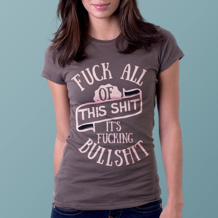 Fuck all this shit it's fucking bullshit t-shirt