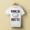 Your Mum White T-Shirt Brilliant Shit